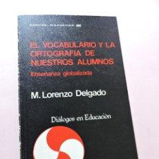 Libros de segunda mano: EL VOCABULARIO Y LA ORTOGRAFÍA DE NUESTROS ALUMNOS. DELGADO, MANUEL LORENZO. CINCEL KAPULUSZ. Lote 288882613