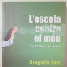 Libros de segunda mano: LURI, GREGORI - L'ESCOLA CONTRA EL MÓN . L'OPTIMISME ÉS POSSIBLE - BARCELONA 2008. Lote 288938588