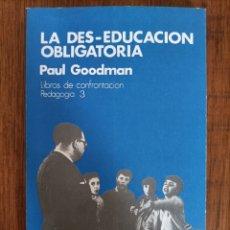 Libros de segunda mano: LA DES-EDUCACIÓN OBLIGATORIA. PAUL GOODMAN. ISBN 8424403355. 1976. Lote 289572988