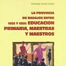 Libros de segunda mano: PROVINCIA DE BADAJOZ ENTRE 1856-1859. EDUCACION PRIMARIA, MAESTRAS Y MAESTROS. Lote 289620998
