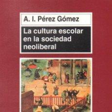Libros de segunda mano: LA CULTURA ESCOLAR EN LA SOCIEDAD NEOLIBERAL. PEREZ GOMEZ, A.I. A-PED-815. Lote 296861098