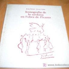 Libros de segunda mano: ICONOGRAFIA DE LA SARDANA EN LA OBRA DE PICASSO. Lote 6406818
