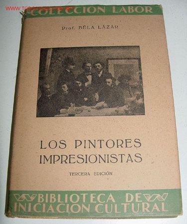 LOS PINTORES IMPRESIONISTAS - LÁZÁR, BÉLA - ARTE - PINTURA - IMPRESIONISMO - SIGLO XIX BARCELONA. TA (Libros de Segunda Mano - Bellas artes, ocio y coleccionismo - Pintura)