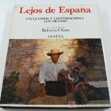 Libros de segunda mano: LEJOS DE ESPAÑA. ENCUENTROS CON PICASSO. FOTOS: ROBERTO OTERO. ED DOPESA, 1º ED 1975. Lote 19114367