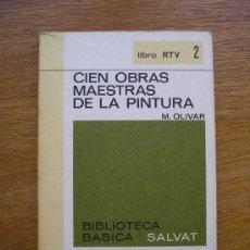 Libros de segunda mano: CIEN OBRAS MAESTRAS DE LA PINTURA - M. OLIVAR - LIBRO RTV 2 - SALVAT. Lote 23081530