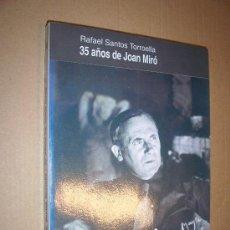 Libros de segunda mano: 35 AÑOS DE JOAN MIRÓ / RAFAEL SANTOS TORROELLA, 1994. Lote 26238709