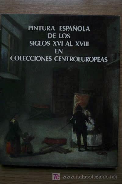 PINTURA ESPAÑOLA DE LOS SIGLOS XVI AL XVIII EN COLECCIONES CENTROEUROPEAS. (Libros de Segunda Mano - Bellas artes, ocio y coleccionismo - Pintura)