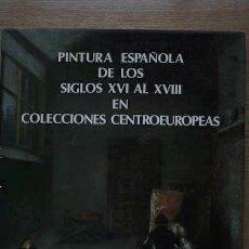 Libros de segunda mano: PINTURA ESPAÑOLA DE LOS SIGLOS XVI AL XVIII EN COLECCIONES CENTROEUROPEAS.. Lote 21666963