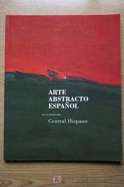 ARTE ABSTRACTO ESPAÑOL EN LA COLECCIÓN CENTRAL HISPANO. (Libros de Segunda Mano - Bellas artes, ocio y coleccionismo - Pintura)