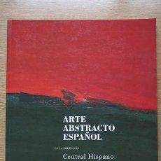 Libros de segunda mano: ARTE ABSTRACTO ESPAÑOL EN LA COLECCIÓN CENTRAL HISPANO.. Lote 17889601