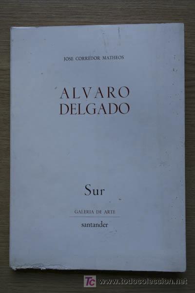 ALVARO DELGADO. CORREDOR MATHEOS (JOSÉ) (Libros de Segunda Mano - Bellas artes, ocio y coleccionismo - Pintura)