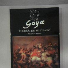 Libros de segunda mano: GOYA TESTIGO DE SU TIEMPO. PIERRE GASSIER. Lote 24571734