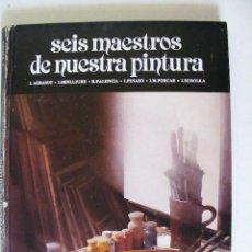 Libros de segunda mano: SEIS MAESTROS DE NUESTRA PINTURA, V.AGUILERA, J, GARNERIA, 1981. Lote 21258925