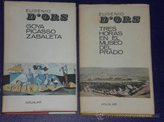 DOS LIBROS SOBRE ARTE DE EUGENIO D´ORS: GOYA, PICASSO, ZABALETA /// TRES HORAS EN EL MUSEO DEL PRADO (Libros de Segunda Mano - Bellas artes, ocio y coleccionismo - Pintura)