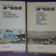 Libros de segunda mano: DOS LIBROS SOBRE ARTE DE EUGENIO D´ORS: GOYA, PICASSO, ZABALETA /// TRES HORAS EN EL MUSEO DEL PRADO. Lote 21453952