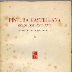 Libros de segunda mano: PINTURA CASTELLANA - SIGLOS XVI-XVII-XVIII - COLECCIONES BARCELONESAS (CATÀLOGO EXPOSICIÓN). Lote 22388230