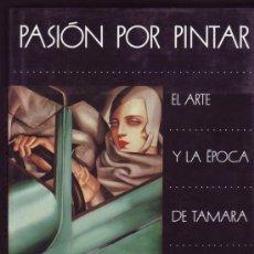 Libros de segunda mano: PASIÓN POR PINTAR: EL ARTE Y LA ÉPOCA DE TAMARA DE LEMPICKA. . Lote 27039496
