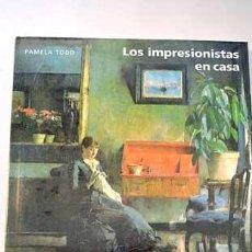 Libros de segunda mano: LOS IMPRESIONISTAS EN CASA. PAMELA TODD. . Lote 26230943