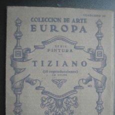 Libros de segunda mano: TIZIANO. 10 LÁMINAS. COLECCIÓN DE ARTE EUROPA. CUADERNO 3. APROX 1930. Lote 25176771