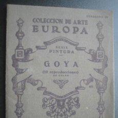 Libros de segunda mano: GOYA. 10 LÁMINAS. COLECCIÓN DE ARTE EUROPA. CUADERNO 4. APROX 1930. Lote 25176800