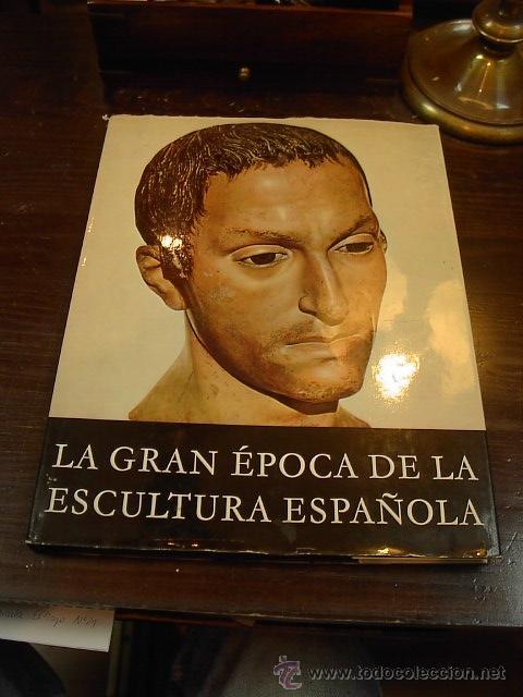 LA GRAN EPOCA DE LA ESCULTURA ESPAÑOLA, MANUEL GOMEZ MORENO, ED. NOGUER, 1964 (Libros de Segunda Mano - Bellas artes, ocio y coleccionismo - Pintura)