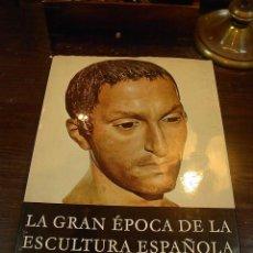 Livros em segunda mão: LA GRAN EPOCA DE LA ESCULTURA ESPAÑOLA, MANUEL GOMEZ MORENO, ED. NOGUER, 1964. Lote 32877312