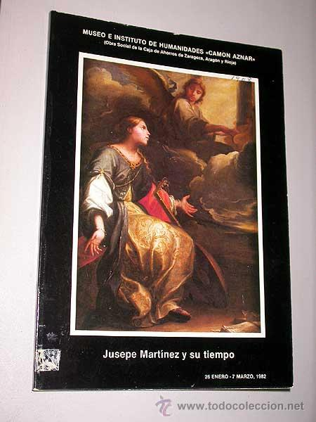 JUSEPE MARTÍNEZ Y SU TIEMPO. CATÁLOGO EXPOSICIÓN. ARAGÓN. ARTE. DOCUMENTALIA. RENACIMIENTO. BARROCO. (Libros de Segunda Mano - Bellas artes, ocio y coleccionismo - Pintura)