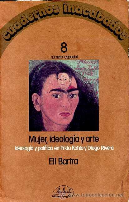 MUJER, IDEOLOGIA Y ARTE. IDEOLOGIA Y POLITICA EN FRIDA KAHLO Y DIEGO RIVERA - ELI BARTRA (Libros de Segunda Mano - Bellas artes, ocio y coleccionismo - Pintura)