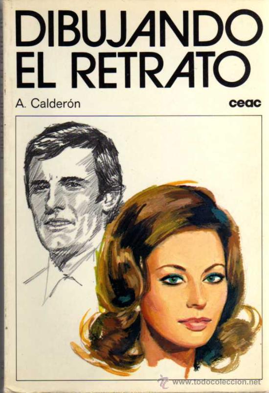 DIBUJANDO EL RETRATO - A. CALDERÓN - CEAC - 1978 (Libros de Segunda Mano - Bellas artes, ocio y coleccionismo - Pintura)