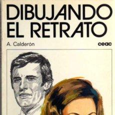 Libros de segunda mano: DIBUJANDO EL RETRATO - A. CALDERÓN - CEAC - 1978. Lote 98251535