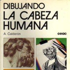 Libros de segunda mano: DIBUJANDO LA CABEZA HUMANA - A. CALDERÓN - CEAC - 1978. Lote 27961463
