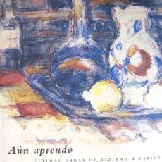 Libros de segunda mano: 'AÚN APRENDO. ÚLTIMAS OBRAS DE TIZIANO A TÀPIES' (2007), CATÁL. EXPOS., AGOTADO, DESCATAL. IMPECABLE. Lote 28621882