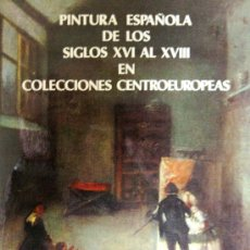 """Libros de segunda mano: """"PINTURA ESPAÑOLA DE LOS SIGLOS XVI AL XVIII EN COLECCIONES CENTROEUROPEAS"""", CAT. EXP. 1981, AGOTADO. Lote 28637062"""