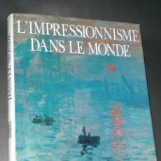 Libros de segunda mano: L´IMPRESSIONNISME DANS LE MONDE (SOBRE EL IMPRESIONISMO, EN FRANCÉS). Lote 29174986