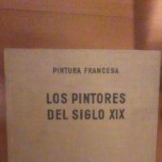 Libros de segunda mano: PINTURA FRANCESA LOS PINTORES DEL SIGLO XIX (BARCELONA 1963). Lote 30069757