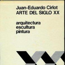 Libros de segunda mano: ARTE DEL SIGLO XX. ARQUITECTURA, ESCULTURA, PINTURA. (CIRLOT, JUAN-EDUARDO ). Lote 31694609