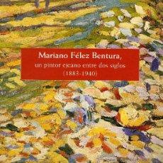Libros de segunda mano: MARIANO FÉLEZ BENTURA, UN PINTOR EJEANO ENTRE DOS SIGLOS (1883-1940), DIPUTACIÓN DE ZARAGOZA, 2005.. Lote 32109709