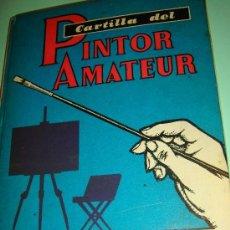 Libros de segunda mano: CARTILLA DEL PINTOR AMATEUR. DIBUJO, GOUACHE, OLEO. LAS EDICIONES DEL ARTE. 1963. Lote 32356626