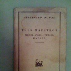 Libros de segunda mano: TRES MAESTROS. MIGUEL ÁNGEL-TICIANO-RAFAEL, DE ALEJANDRO DUMAS. ESPASA CALPE (AUSTRAL 882), 1949. Lote 33324889