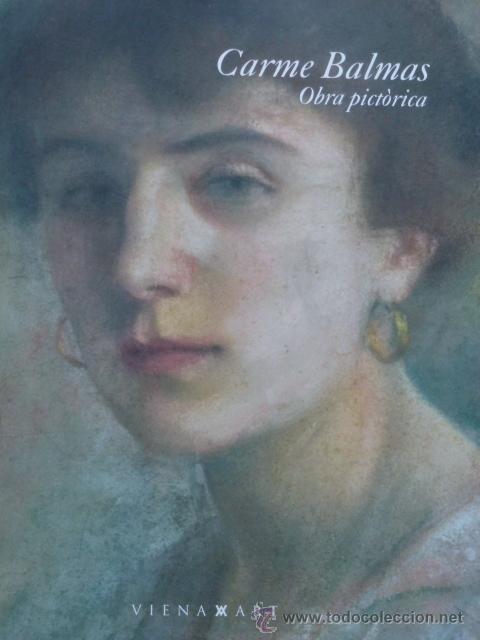 CARME BALMAS : OBRA PICTÒRICA. FRANCESC FONTBONA Y BEGOÑA SÁNCHEZ VILAGRASA. (PINTURA CATALANA) (Libros de Segunda Mano - Bellas artes, ocio y coleccionismo - Pintura)