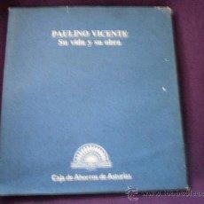 Libros de segunda mano: PAULINO VICENTE. SU VIDA Y SU OBRA. COLECCION LIBRO-HOMENAJE. SERIE ARTE. CAJA DE AHORROS DE ASTURIA. Lote 34038468