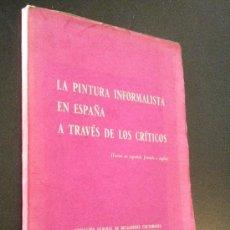 Libros de segunda mano: LA PINTURA INFORMALISTA EN ESPAÑA A TRAVÉS DE LOS CRÍTICOS . Lote 35226943