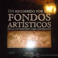 Libros de segunda mano: UN RECORRIDO POR LOS FONDOS ARTÍSTICOS DE LA FUNDACIÓN CAJA CASTELLÓN. Lote 35469266