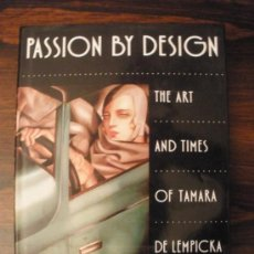 Libros de segunda mano: PASSION BY DESIGN. THE ART AND TIMES OF TAMARA DE LEMPICKA . Lote 159788562