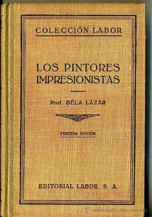 BELA LAZAR : LOS PINTORES IMPRESIONISTAS (LABOR, 1942) MUY ILUSTRADO (Libros de Segunda Mano - Bellas artes, ocio y coleccionismo - Pintura)