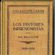 Libros de segunda mano: BELA LAZAR : LOS PINTORES IMPRESIONISTAS (LABOR, 1942) MUY ILUSTRADO. Lote 37142361