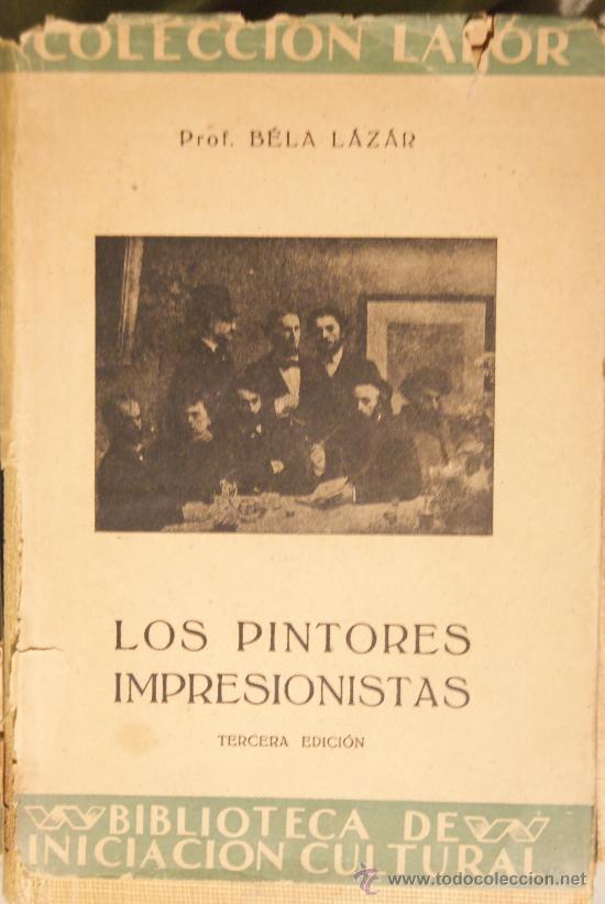 BÉLA LÁZAR. LOS PINTORES IMPRESIONISTAS. COLECCIÓN LABOR. BARCELONA, 1942. (Libros de Segunda Mano - Bellas artes, ocio y coleccionismo - Pintura)