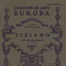 Libros de segunda mano: COLECCION DE ARTE EUROPA. SERIE PINTURA. CUADERNO III. TIZIANO (10 REPRODUCCIONES EN COLOR). VALENCI. Lote 38707625