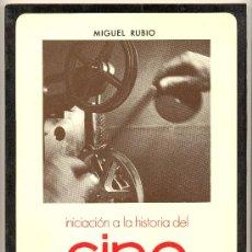 Libros de segunda mano: INICIACIÓN A LA HISTORIA DEL CINE -MIGUEL RUBIO- 1981. MUCHAS ILUSTRACIONES EN B/N. ENVÍO: 2,50 € *.. Lote 39004873