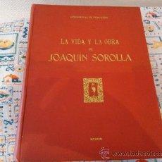 Libros de segunda mano: LA VIDA Y LA OBRA DE JOAQUIN SOROLLA, BERNARDINO DE PANTORBA 1953. Lote 39213765